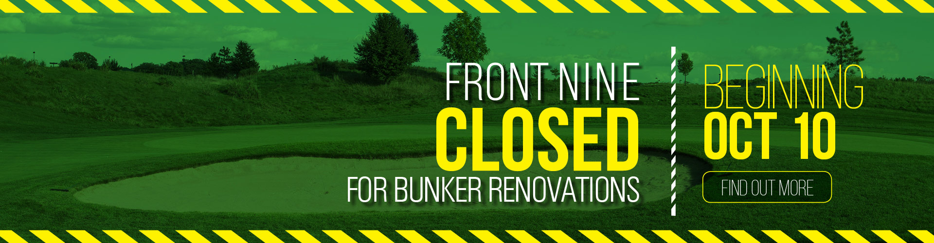 Oct 10 Front Nine Closed for Bunker Renovations